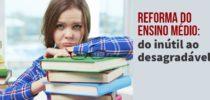 Reforma do Ensino Médio: do inútil ao desagradável