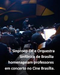 Sinproep-DF e Orquestra Sinfônica de Brasília homenageiam professores em concerto no Cine Brasília