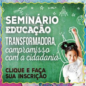 Participe do Seminário de Educação Transformadora, inscreva-se.